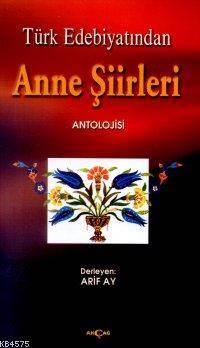 Türk Edebiyatında Anne Şiirleri Antolojisi