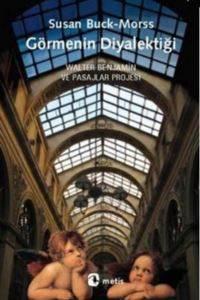 Görmenin Diyalektiği; Walter Benjamin ve Pasajlar Projesi