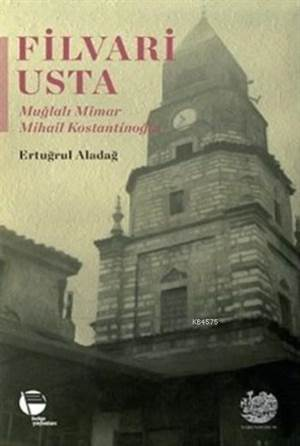 Filvari Usta; Muğlalı Mimar Mihail Kostantinoğlu