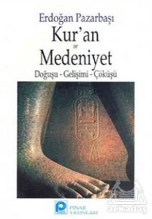 Kur'An Ve Medeniyet Doğuşu - Gelişimi - Çöküşü