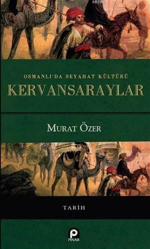 Osmanlı'da Seyahat Kültürü Kervansaraylar