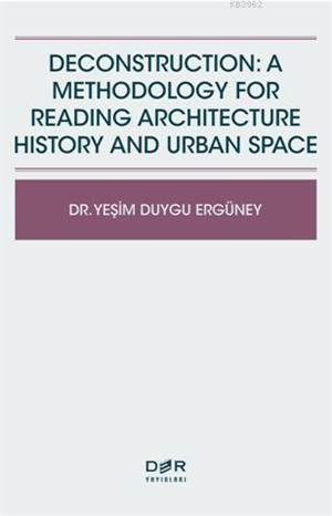 Deconstructıon: A Methodology For Readıng Archıtecture History And Urban Space