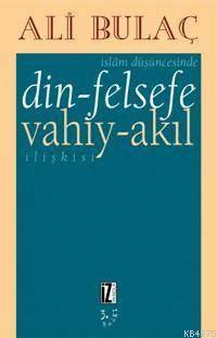 İslâm Düşüncesinde Din - Felsefe - Vahiy - Akıl İlişkisi