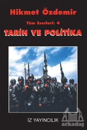 Tarih Ve Politika Tüm Eserleri 4 Bir Arayışın Notları