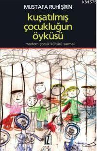 Kuşatılmış Çocukluğun Öyküsü; Modern Çocuk Kültürü Sarmalı