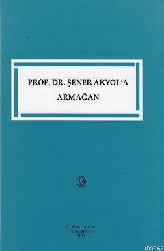 Prof. Dr. Şener Akyol'a Armağan