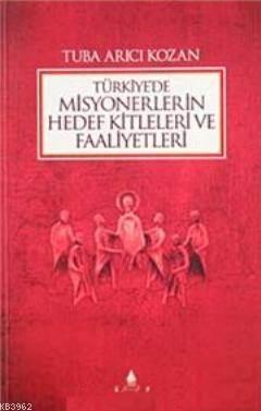 Türkiye'de Misyonerlerin Hedef Kitleleri Ve Faaliyetleri