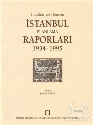 Cumhuriyet Dönemi İstanbul Planlama Raporları 1934 - 1995