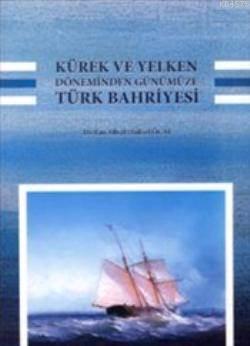 Kürek Ve Yelken Döneminden Günümüze| Türk Bahriyesi