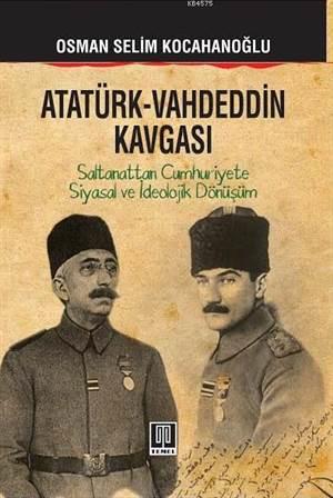 Atatürk - Vahdeddin Kavgası; Saltanattan Cumhuriyete Siyasal Ve İdeolojik Dönüşüm