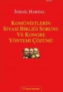 Komünistlerin Siyasi Birliği Sorunu Ve Kongre Yöntemi Çözümü