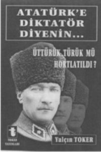 Atatürk'e Diktatör Diyenin