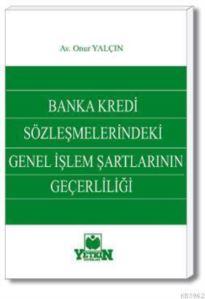 Banka Kredi Sözleşmelerindeki Genel İşlem Şartlarının Geçerliliği
