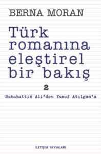 Türk Romanına Eleştirel Bir Bakış 2; Sabahattin Aliden Yusuf Atılgana