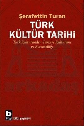 Türk Kültür Tarihi; Türk Kültüründen Türkiye Kültürüne ve Evrenselliğe