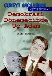 Demokrasi Dönemecinde Üç Adam