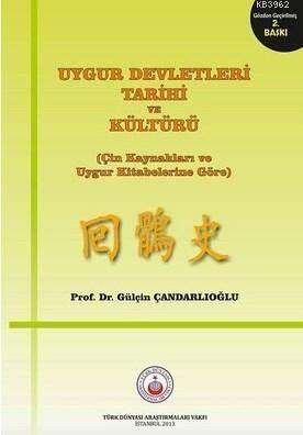 Uygur Devletleri Tarihi Ve Kültürü; Çin Kaynakları Ve Uygur Kitabelerine Göre