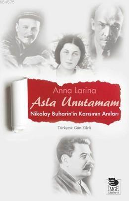 Asla Unutamam; Nikolay Buharin'in Karısının Anıları