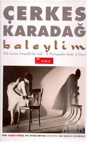 Baleylim Bale Üzerine Fotografik Bir Etüd A Photographic Study Of Dance (60 Siyah-Beyaz Duotone 25 Renkli Fotoğraf)