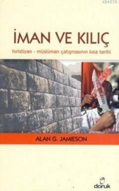 İman Ve Kılıç; Hıristiyan - Müslüman Çatışmasının Kısa Tarihi