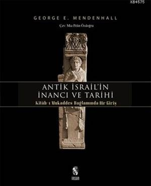 Antik İsrail'in İnancı Ve Tarihi; Kitab-I Mukaddes Bağlamında Bir Giriş