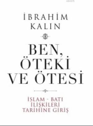 Ben Öteki Ve Ötesi; İslam Batı İlişkileri Tarihine Giriş