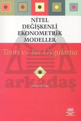 Nitel Değişkenli Ekonometrik Modeller - Teori ve Bir Uygulama