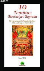 10 Temmuz Meşrutiyet Bayramı; Türk Aydınlarının II. Meşrutiyetin İlanı Hakkında Duygu Vedüşünceleri