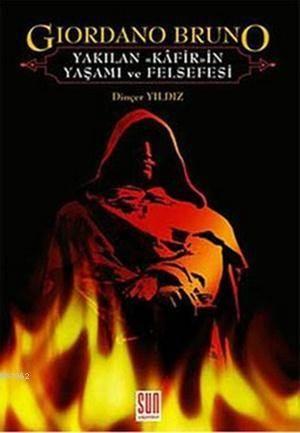 Giordano Bruno; Yakılan Kâfirin Yaşamı Ve Felsefesi