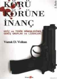 Körü Körüne İnanç; Kriz ve Terör Dönemlerinde Geniş Gruplar ve Liderleri 2005 Nobel Barış Ödülü Adayı)