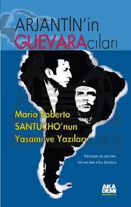 Arjantinin Guevaracıları; Mario Roberto Santuchonun Yaşamı ve Yazıları
