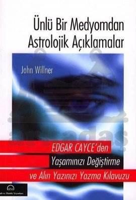 Ünlü Bir Medyomdan Astrolojik Açıklamalar; Edgar Cayceden Yaşamınızı Değiştirme ve Alınyazınızı Yazma Kılavuzu