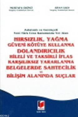Hırsızlık, Yağma Güveni Kötüye Kullanma Dolandırıcılık, Hileli Taksirli İflas Karşılıksız Yararlanma; Anlatımlı Ve Gerekçeli Yeni Türk Ceza Kanununda Yer Alan