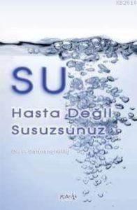 Su; Hasta Değil, Susuzsunuz