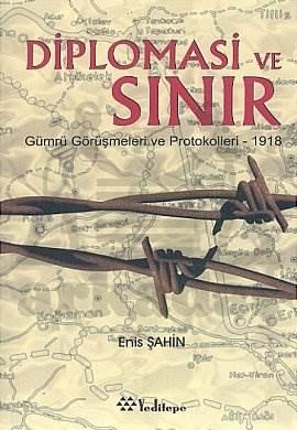 Diplomasi ve Sınır; Gümrü Görüşmeleri ve Protokolleri - 1918