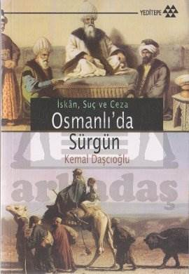 Osmanlıda Sürgün; Osmanlı Devletinin Sürgün Siyaseti: İskan, Suç ve Ceza