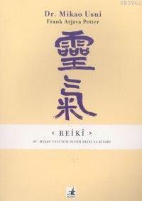 Reiki - Dr. Mikao Usui'nin Özgün Reiki El Kitabı
