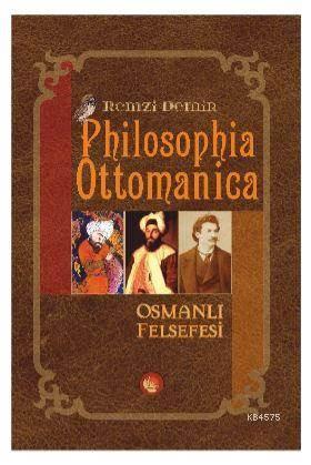 Philosophia Ottomanica - Osmanlı Felsefesi; Üç Cilt Birleştirilmiş Yeni Baskı