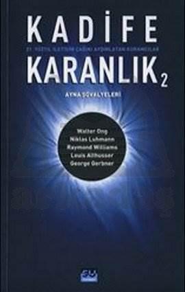 Kadife Karanlık 2; 21. Yüzyıl İletişim Çağını Aydınlatan Kuramcılar