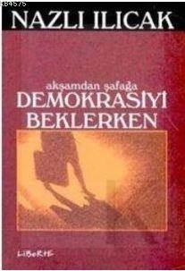 Akşamdan Şafağa <br/>Demokrasiyi B ...