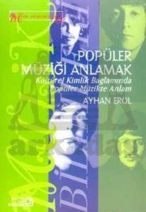 Popüler Müziği Anlamak; Kültürel Kimlik Bağlamında Popüler Müzikte Anlam