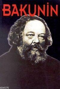 Bakunin; Hayatı, Mücadelesi, Düşünceleri