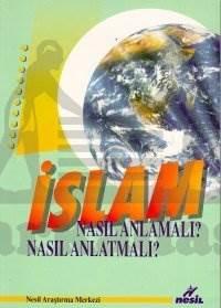 İslam Nasıl Anlamalı? Nasıl Anlatmalı?