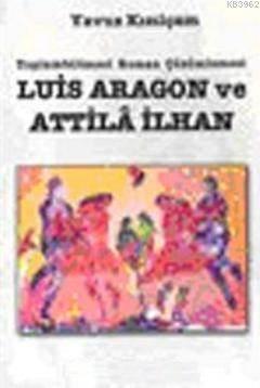 Luis Aragon Ve Attila İlhan Toplumbilimsel Roman Çözümlemesi