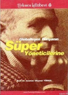 Globalleşen Dünyanın Süper Yöneticilerine