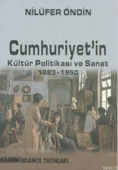 Cumhuriyet'in Kültür Politikası Ve Sanat 1923-1950