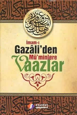 İmam-I Gazâli'den Mü'minlere Vaazlar (Ciltli)