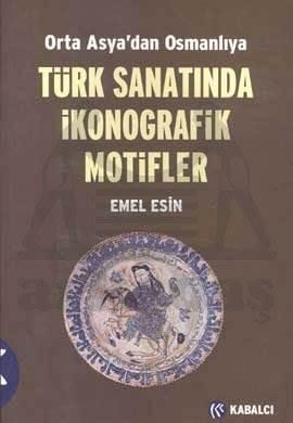 Türk Sanatında İkonografik Motifler; Orta Asyadan Osmanlıya