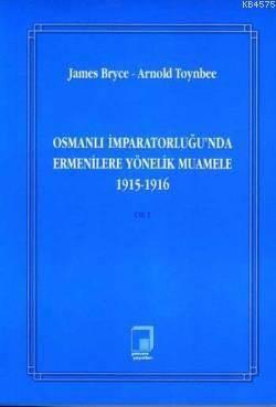 Osmanlı İmparatorluğu'nda Ermenilere Yönelik Muamele 1915-1916 Cilt 1
