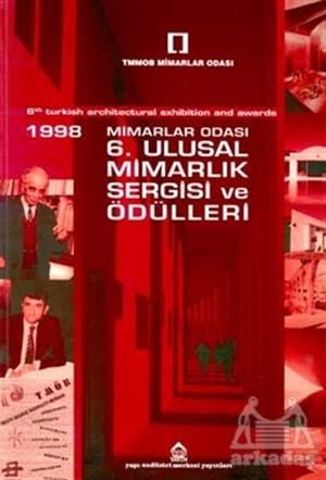 1998 6. Ulusal Mimarlık Sergisi Ve Ödülleri 6Th Turkish Architectural Exhibition And Awards